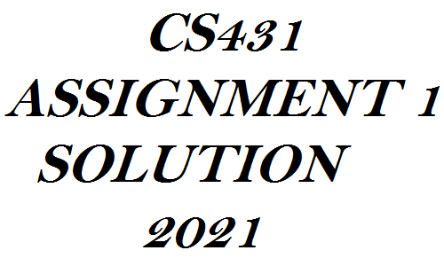 CS431 ASSIGNMENT 1 SOLUTION 2021